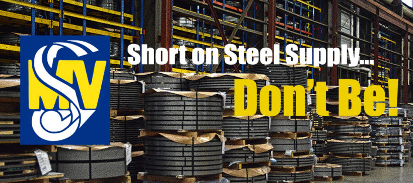 Short on steel supply….Don't be!